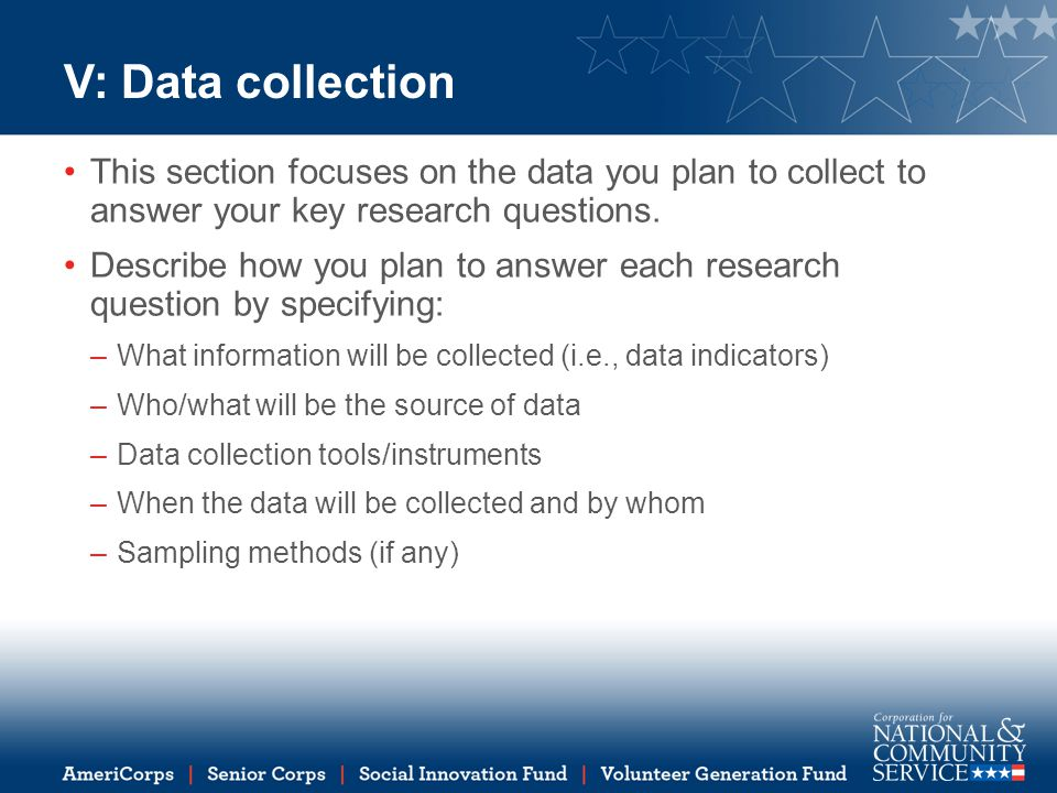 V: Data collection This section focuses on the data you plan to collect to answer your key research questions.