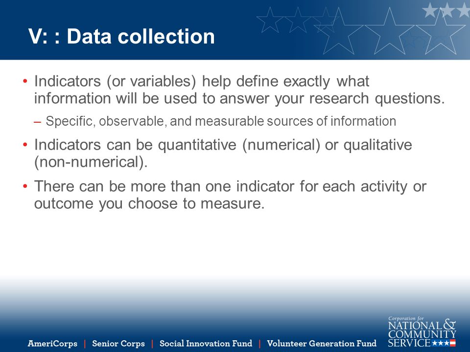 V: : Data collection Indicators (or variables) help define exactly what information will be used to answer your research questions.