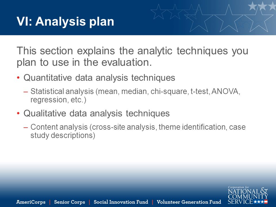 VI: Analysis plan This section explains the analytic techniques you plan to use in the evaluation.