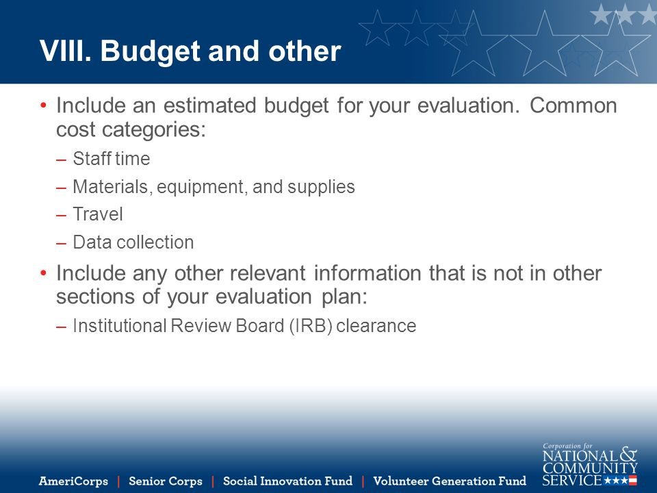 VIII. Budget and other Include an estimated budget for your evaluation. Common cost categories: Staff time.