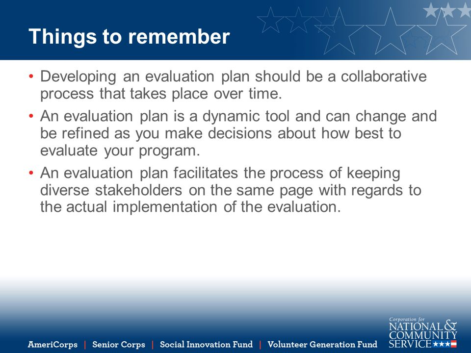 Things to remember Developing an evaluation plan should be a collaborative process that takes place over time.