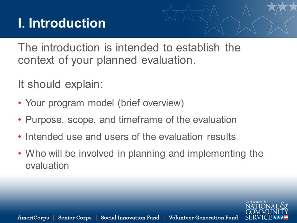 I. Introduction The introduction is intended to establish the context of your planned evaluation. It should explain: