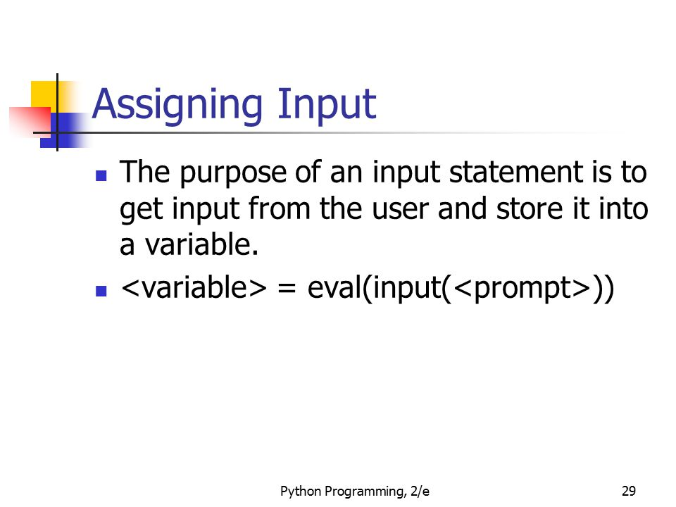 Assigning Input The purpose of an input statement is to get input from the user and store it into a variable.