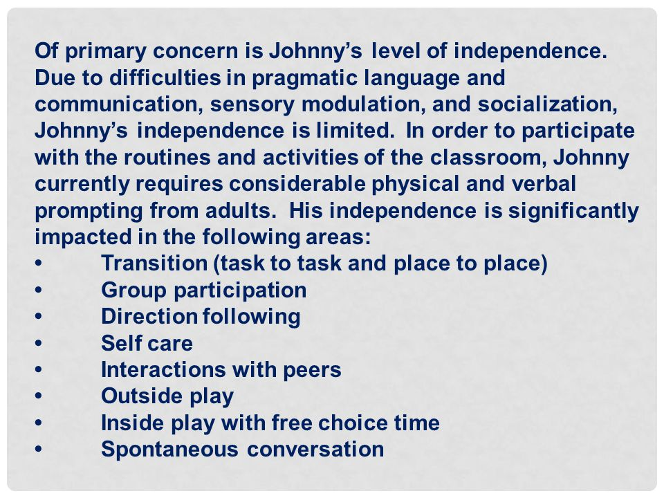 Of primary concern is Johnny's level of independence