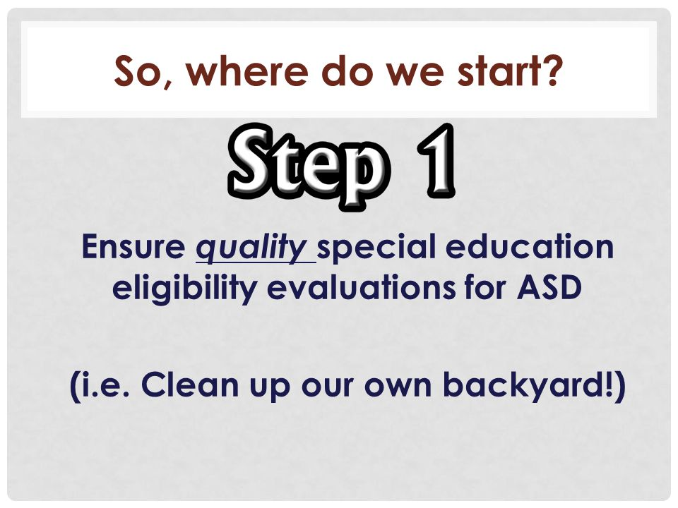 So, where do we start. Ensure quality special education eligibility evaluations for ASD.
