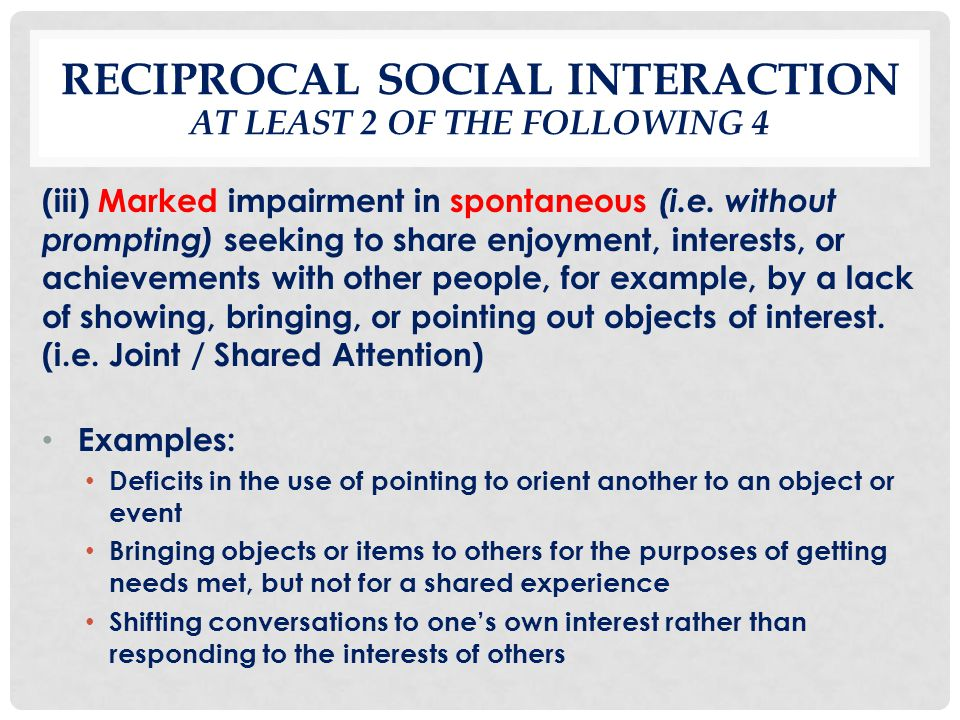 Reciprocal Social Interaction At least 2 of the following 4