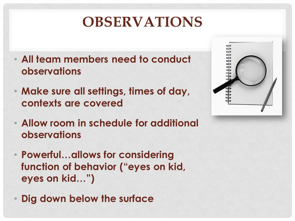 Observations All team members need to conduct observations