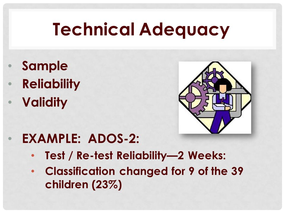 Technical Adequacy Sample Reliability Validity EXAMPLE: ADOS-2: