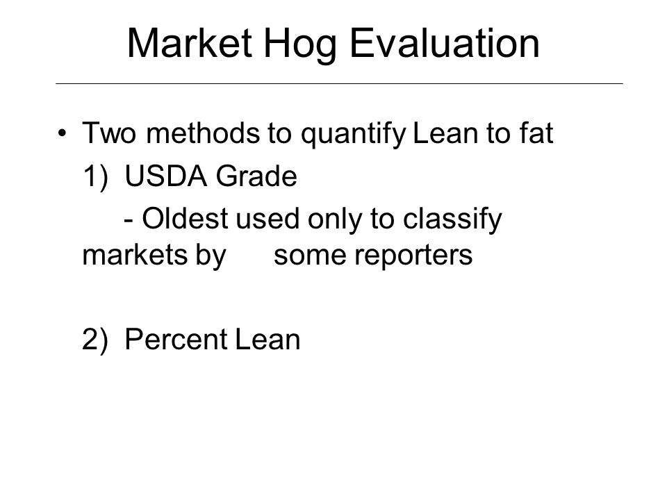 Market Hog Evaluation Two methods to quantify Lean to fat
