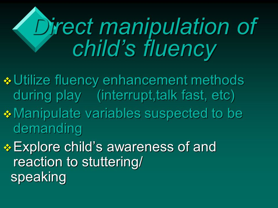 Direct manipulation of child's fluency