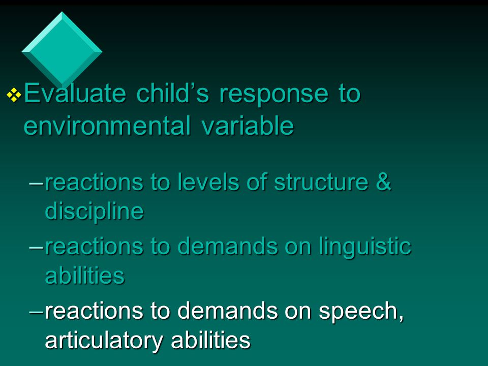 Evaluate child's response to environmental variable