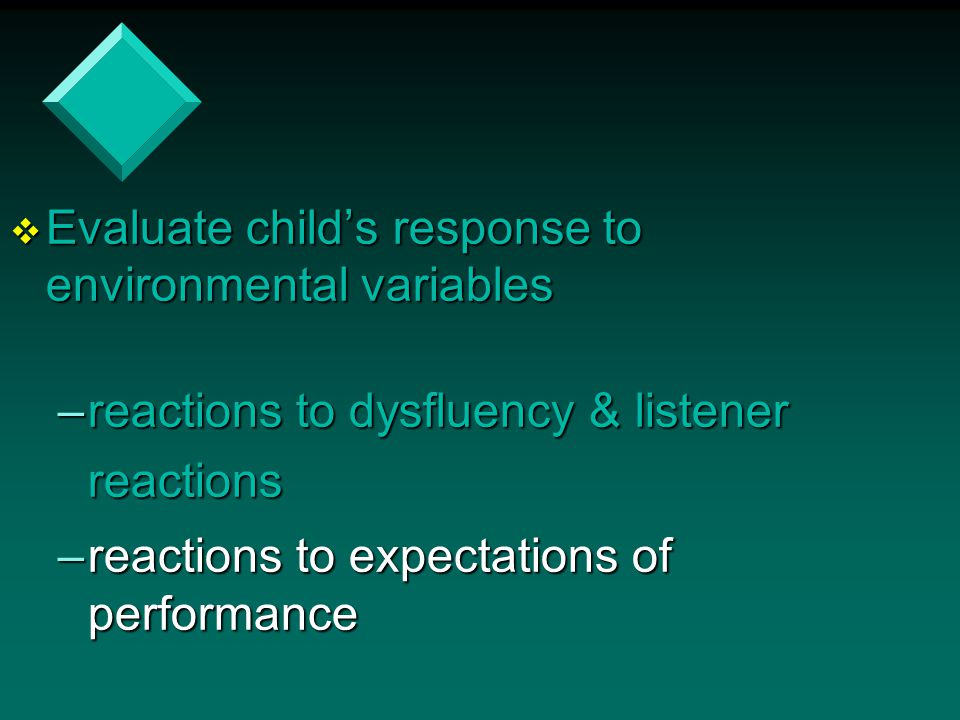 Evaluate child's response to environmental variables