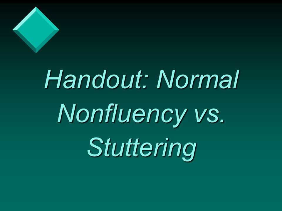 Handout: Normal Nonfluency vs. Stuttering