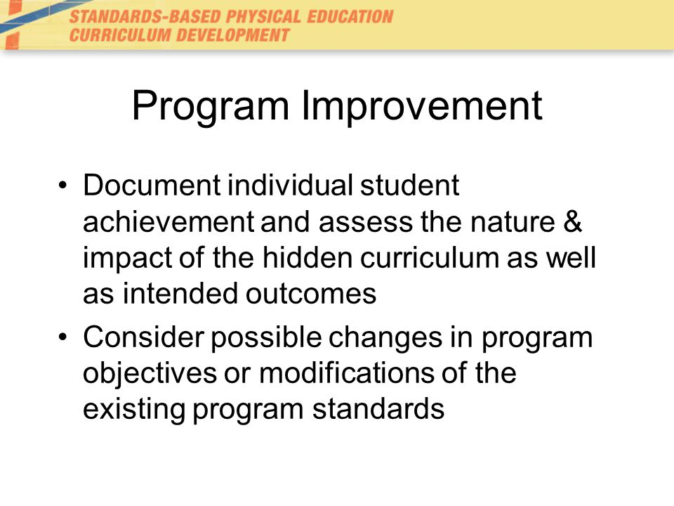 Program Improvement Document individual student achievement and assess the nature & impact of the hidden curriculum as well as intended outcomes.
