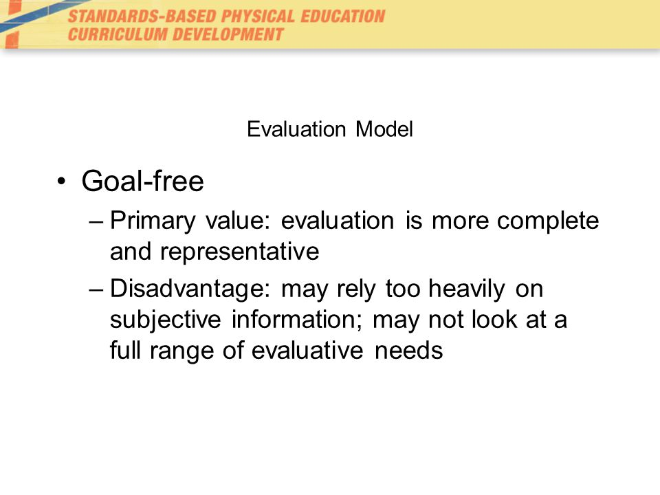 Evaluation Model Goal-free. Primary value: evaluation is more complete and representative.