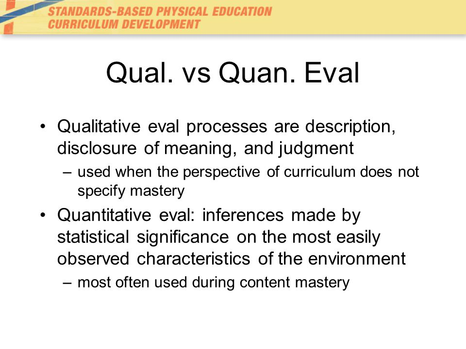 Qual. vs Quan. Eval Qualitative eval processes are description, disclosure of meaning, and judgment.