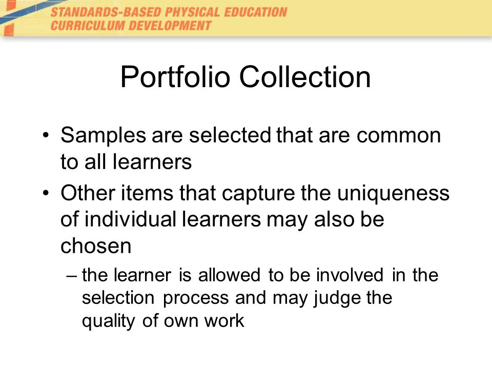 Portfolio Collection Samples are selected that are common to all learners.