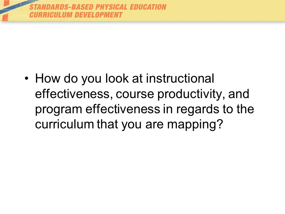 How do you look at instructional effectiveness, course productivity, and program effectiveness in regards to the curriculum that you are mapping