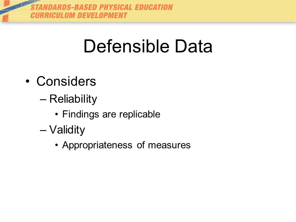 Defensible Data Considers Reliability Validity Findings are replicable