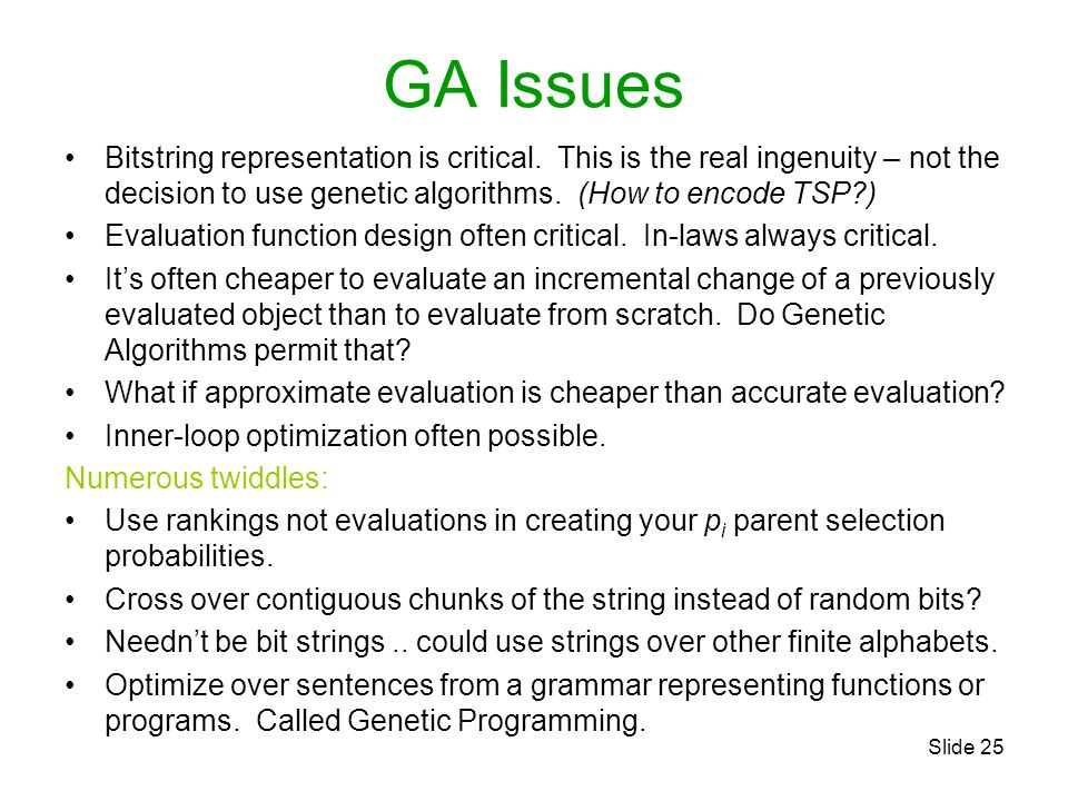 GA Issues Bitstring representation is critical. This is the real ingenuity – not the decision to use genetic algorithms. (How to encode TSP )