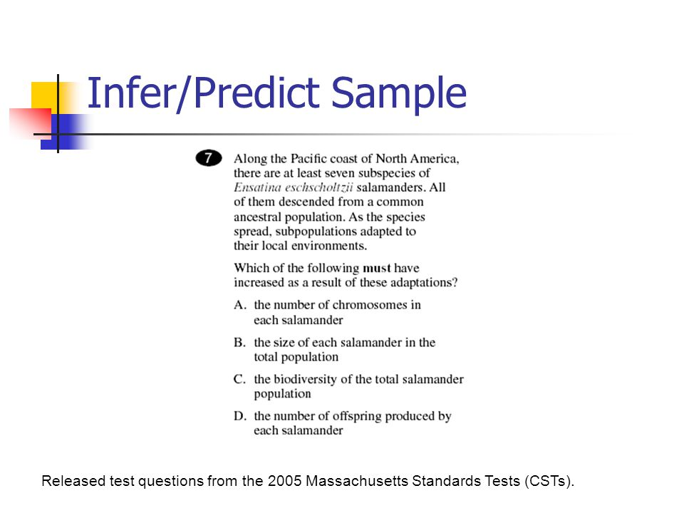 Infer/Predict Sample Released test questions from the 2005 Massachusetts Standards Tests (CSTs).
