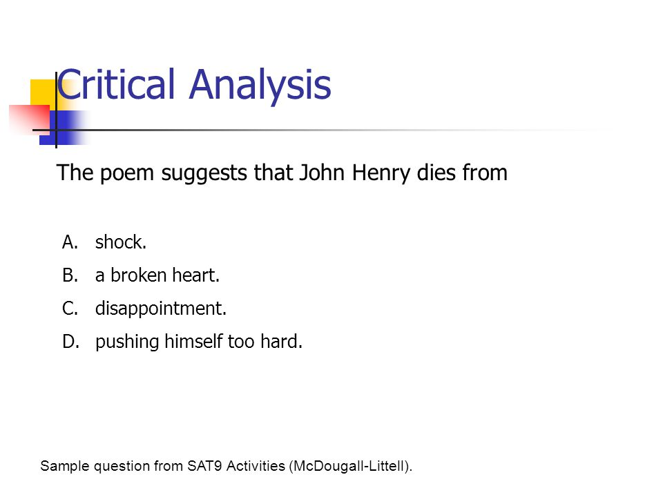 Critical Analysis The poem suggests that John Henry dies from shock.