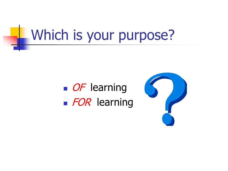 Which is your purpose OF learning FOR learning
