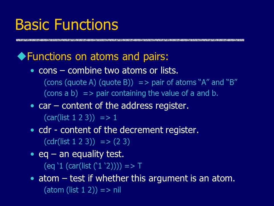 Basic Functions Functions on atoms and pairs: