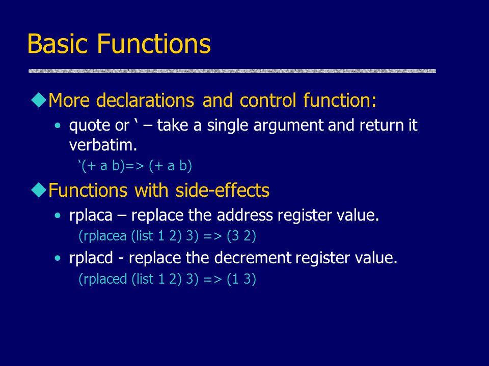 Basic Functions More declarations and control function: