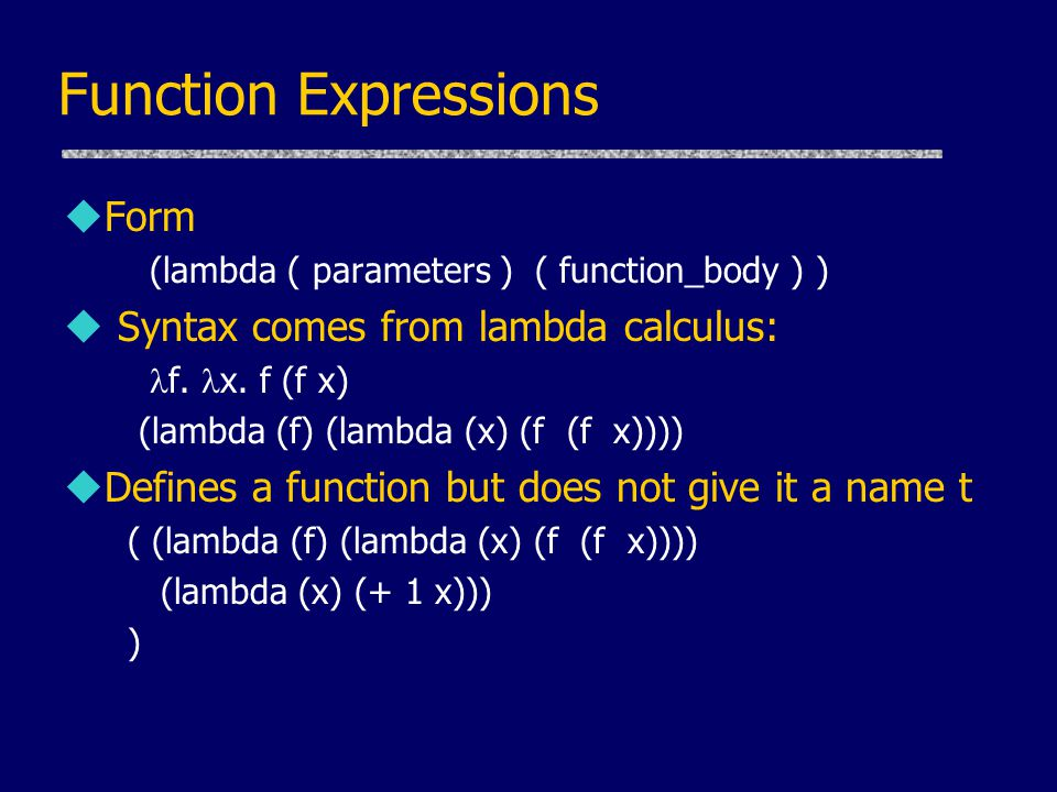 Function Expressions Form Syntax comes from lambda calculus: