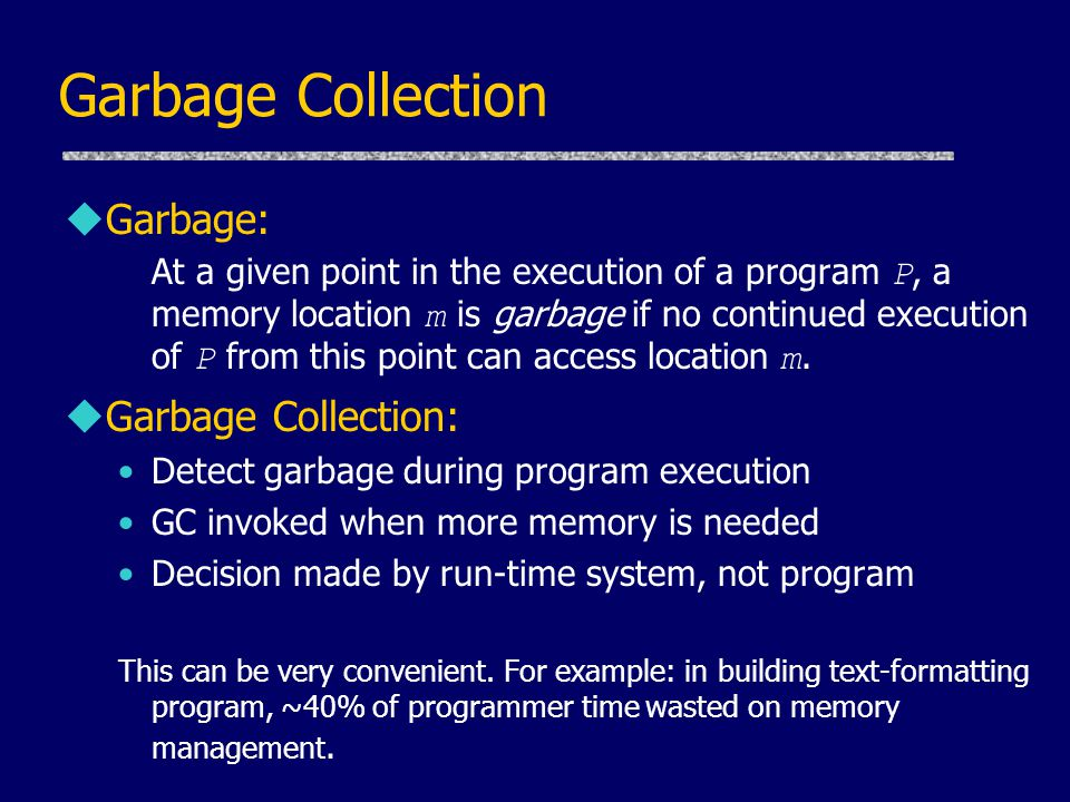 Garbage Collection Garbage: Garbage Collection: