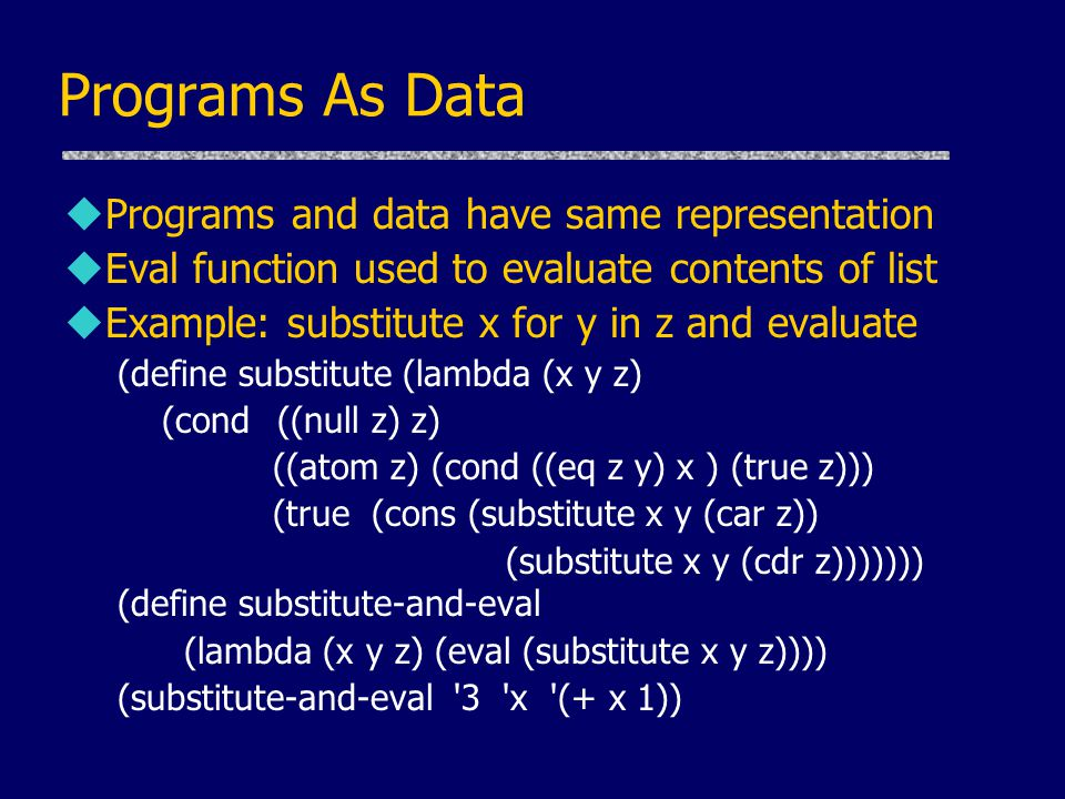 Programs As Data Programs and data have same representation