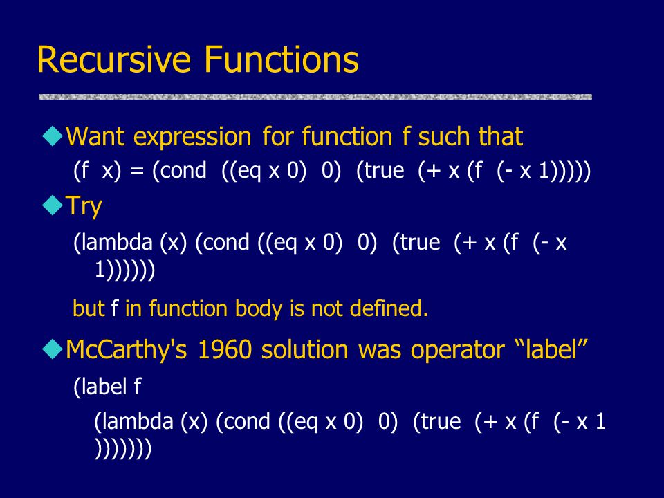 Recursive Functions Want expression for function f such that Try