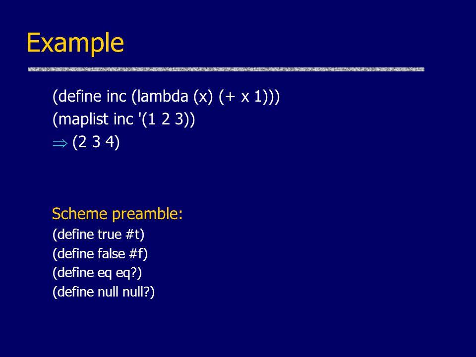 Example Scheme preamble: (define inc (lambda (x) (+ x 1)))