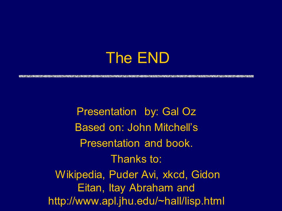The END Presentation by: Gal Oz Based on: John Mitchell's