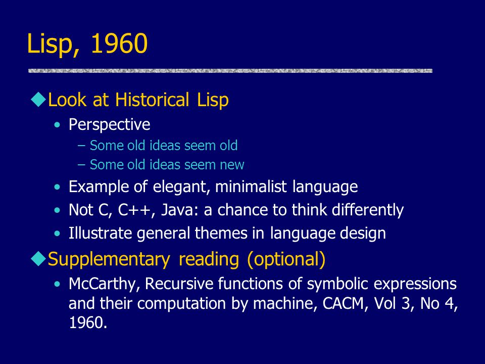 Lisp, 1960 Look at Historical Lisp Supplementary reading (optional)