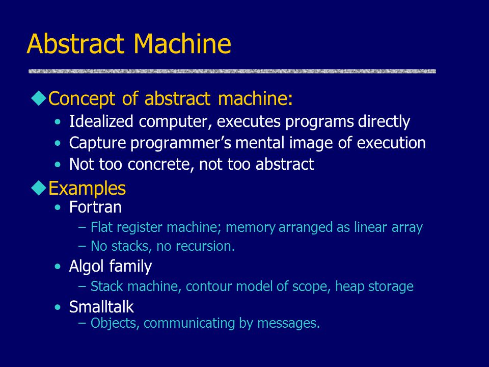Abstract Machine Concept of abstract machine: Examples