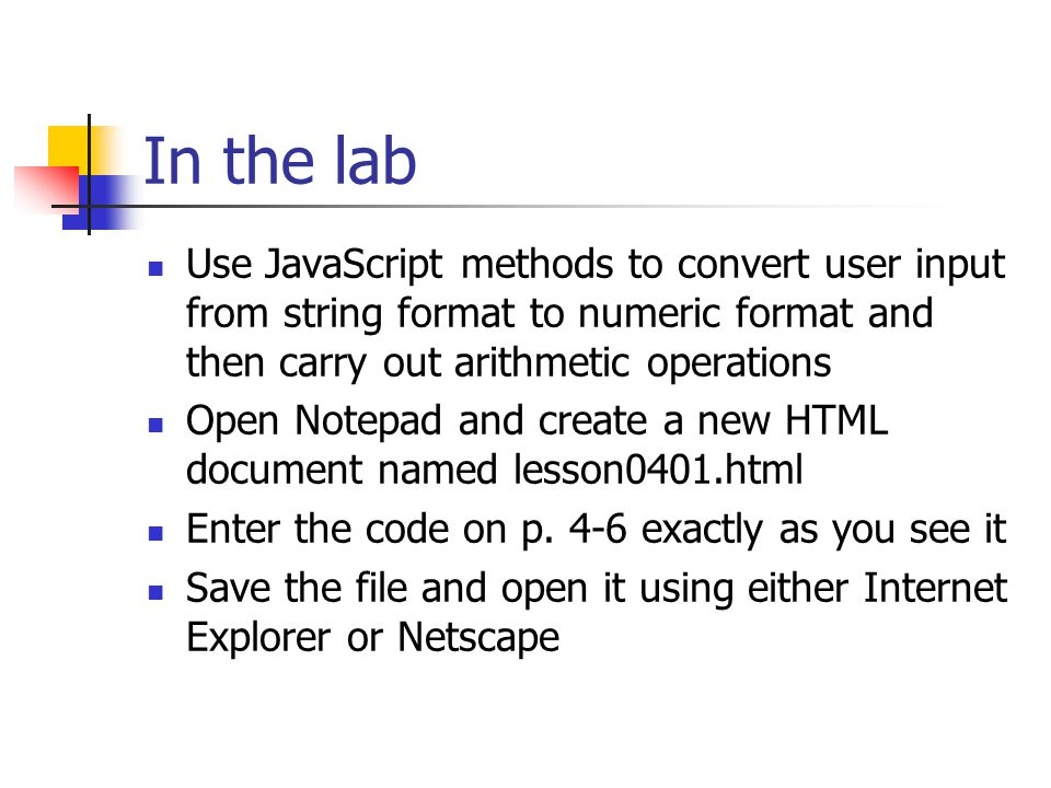 In the lab Use JavaScript methods to convert user input from string format to numeric format and then carry out arithmetic operations.