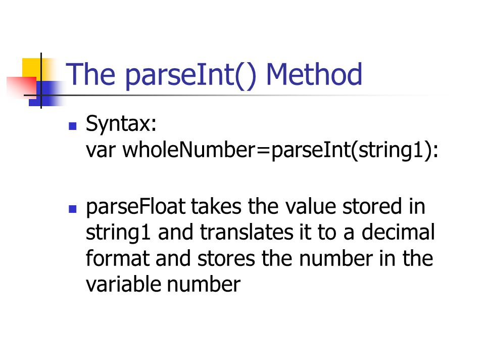 The parseInt() Method Syntax: var wholeNumber=parseInt(string1):
