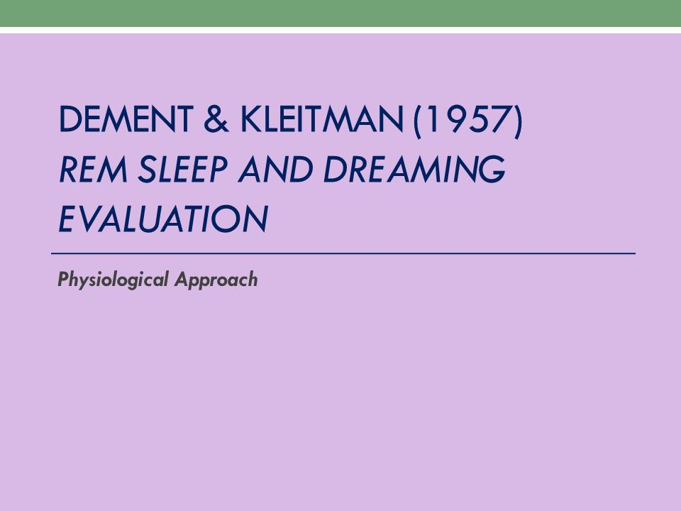 Dement & kleitman (1957) rem sleep and dreaming EVALUATION
