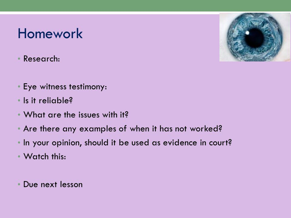 Homework Research: Eye witness testimony: Is it reliable