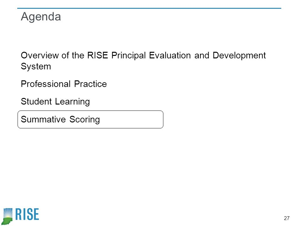 Agenda Overview of the RISE Principal Evaluation and Development System Professional Practice Student Learning Summative Scoring