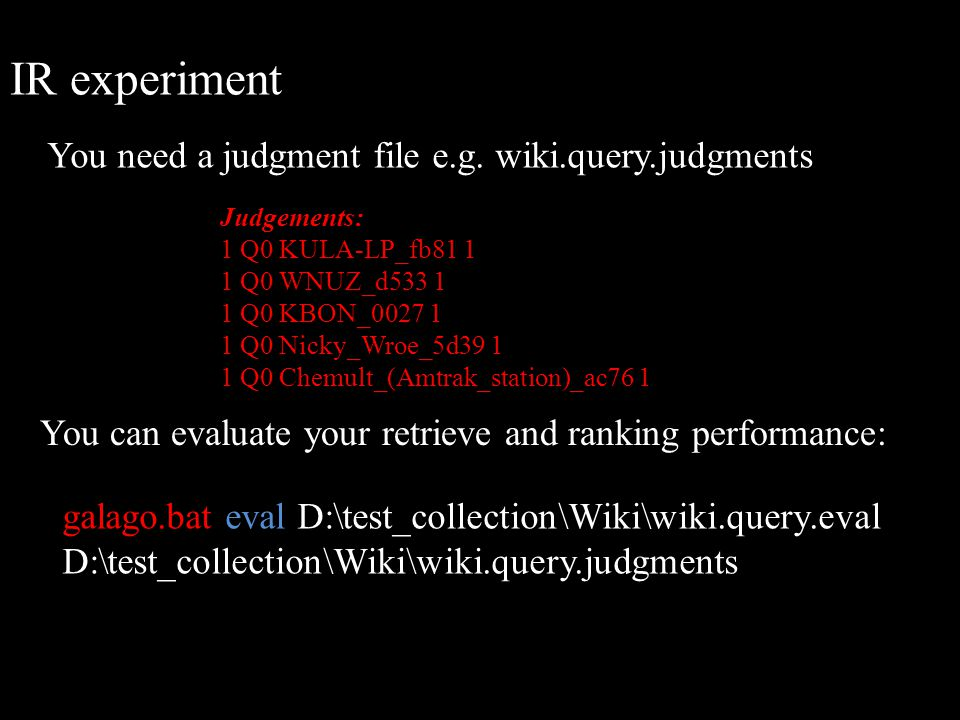 IR experiment You need a judgment file e.g. wiki.query.judgments