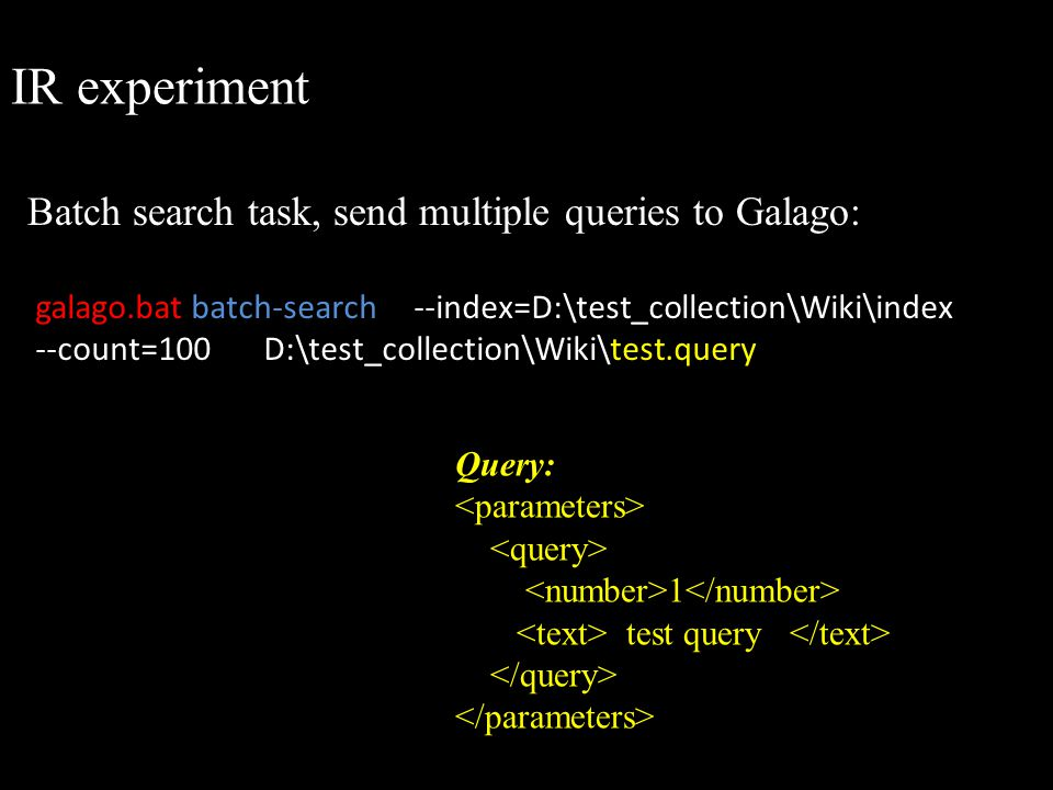 IR experiment Batch search task, send multiple queries to Galago: