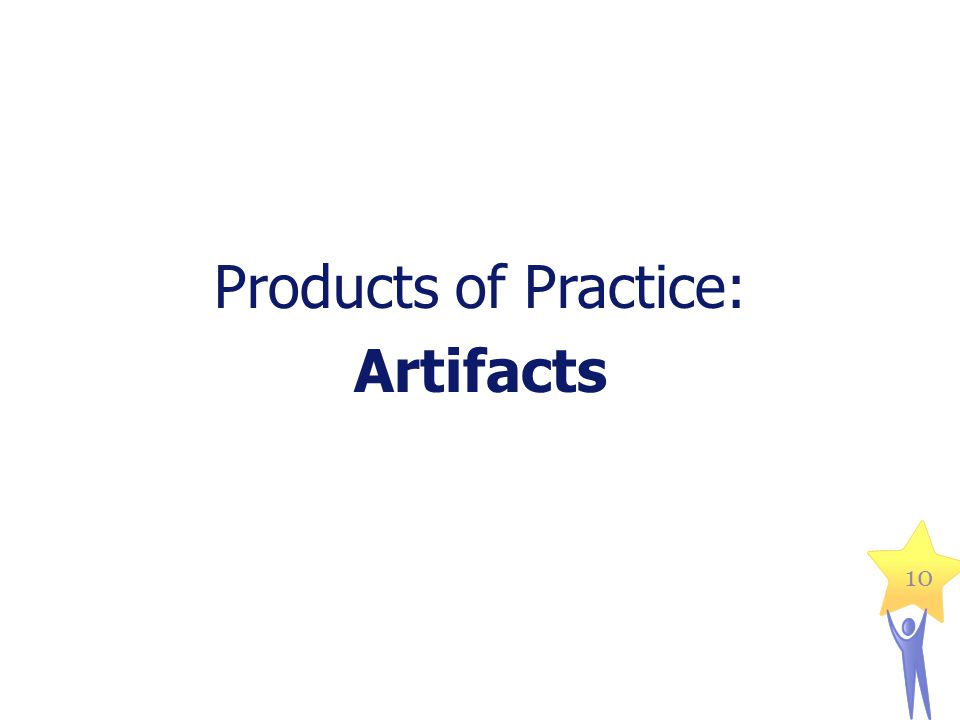 Products of Practice: Artifacts