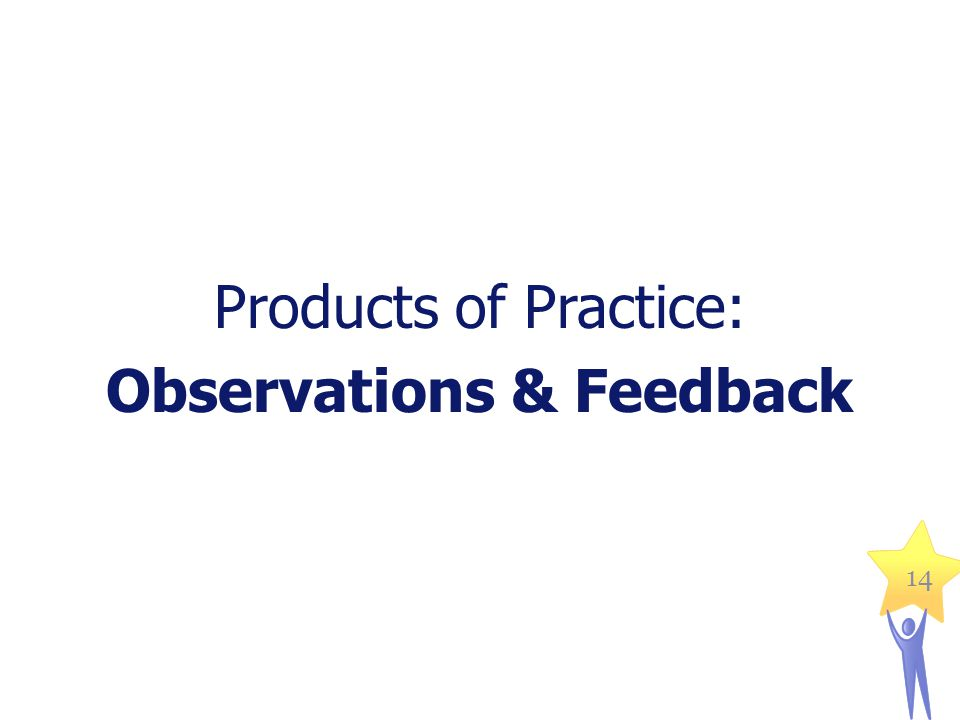 Products of Practice: Observations & Feedback