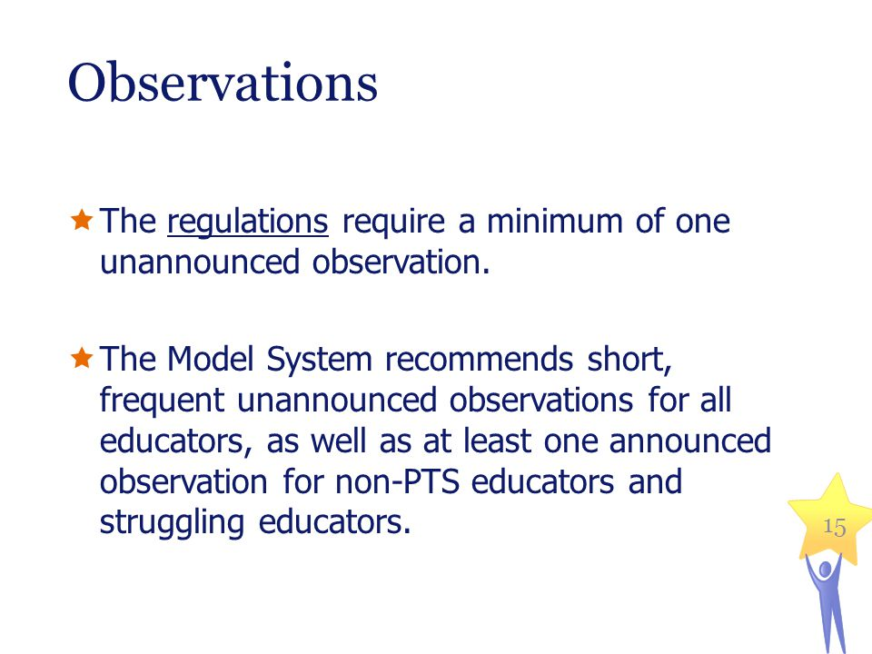 Observations The regulations require a minimum of one unannounced observation.