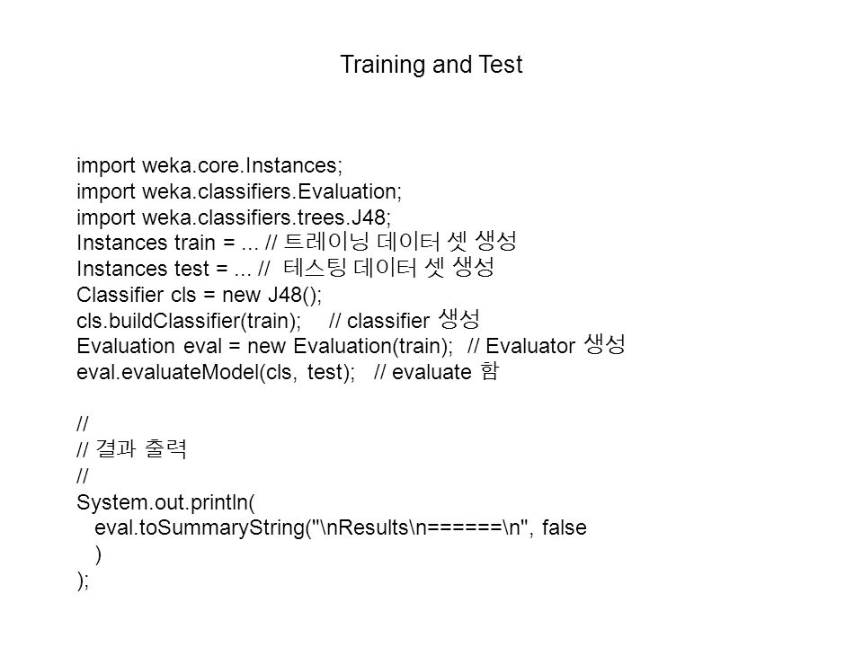 Training and Test import weka.core.Instances;
