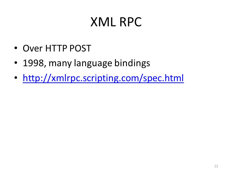 XML RPC Over HTTP POST 1998, many language bindings