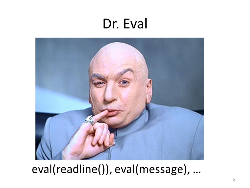 Dr. Eval eval(readline()), eval(message), …